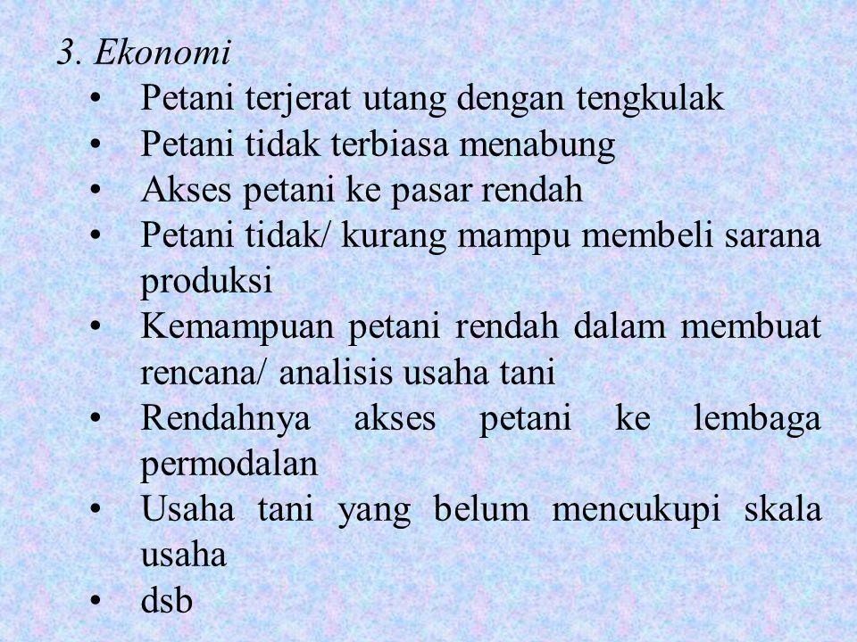 3. Ekonomi •Petani terjerat utang dengan tengkulak •Petani tidak terbiasa menabung •Akses petani ke pasar rendah •Petani tidak/ kurang mampu membeli s