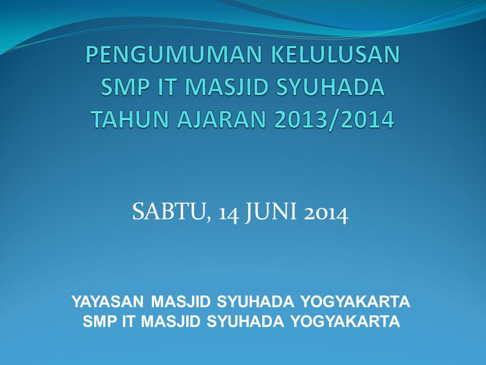 SABTU, 14 JUNI 2014 YAYASAN MASJID SYUHADA YOGYAKARTA SMP IT MASJID SYUHADA YOGYAKARTA