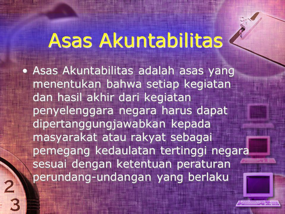 Asas Akuntabilitas •Asas Akuntabilitas adalah asas yang menentukan bahwa setiap kegiatan dan hasil akhir dari kegiatan penyelenggara negara harus dapa