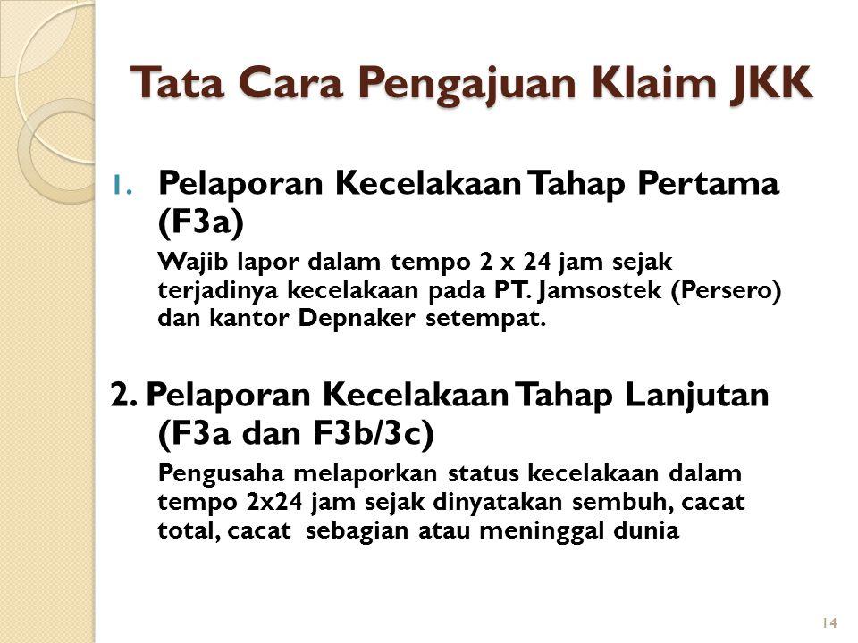 Tata Cara Pengajuan Klaim JKK 1. Pelaporan Kecelakaan Tahap Pertama (F3a) Wajib lapor dalam tempo 2 x 24 jam sejak terjadinya kecelakaan pada PT. Jams