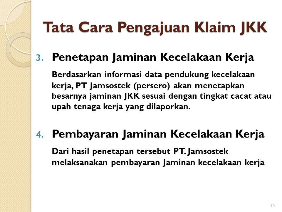Tata Cara Pengajuan Klaim JKK 3. Penetapan Jaminan Kecelakaan Kerja Berdasarkan informasi data pendukung kecelakaan kerja, PT Jamsostek (persero) akan