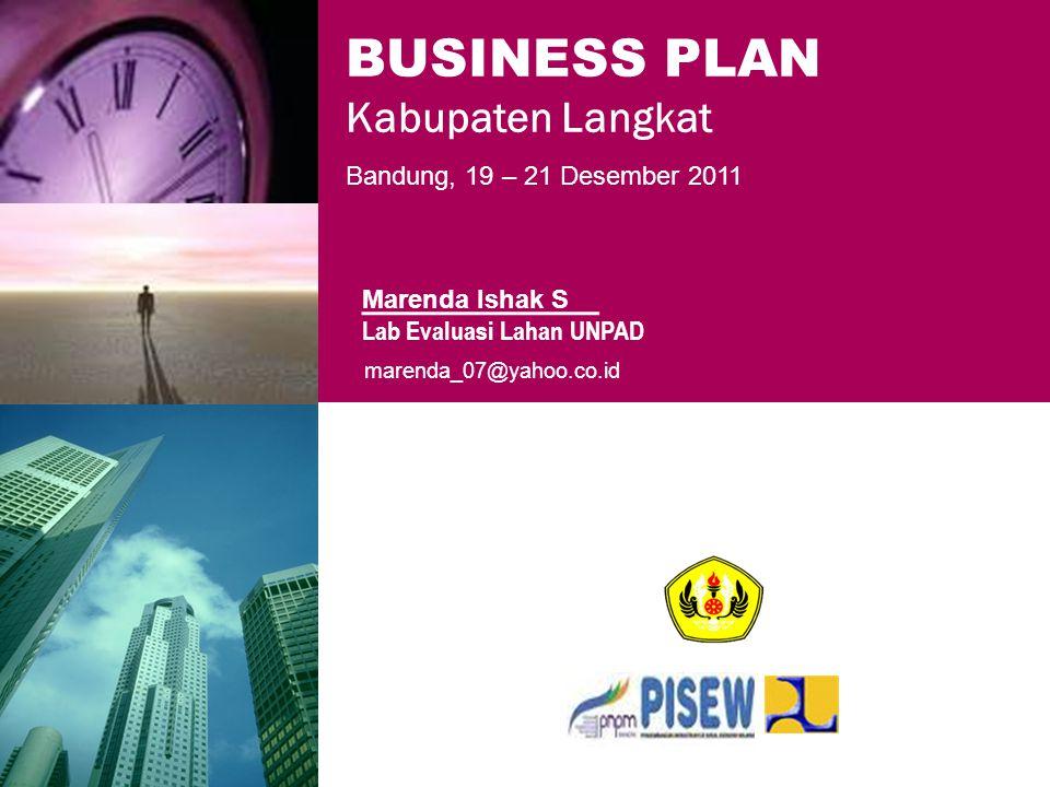 Marenda Ishak S Lab Evaluasi Lahan UNPAD BUSINESS PLAN Kabupaten Langkat marenda_07@yahoo.co.id Bandung, 19 – 21 Desember 2011