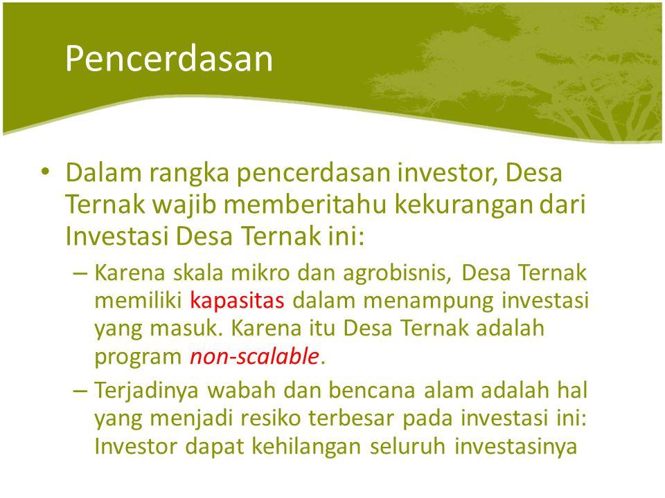 Pencerdasan • Dalam rangka pencerdasan investor, Desa Ternak wajib memberitahu kekurangan dari Investasi Desa Ternak ini: – Karena skala mikro dan agrobisnis, Desa Ternak memiliki kapasitas dalam menampung investasi yang masuk.