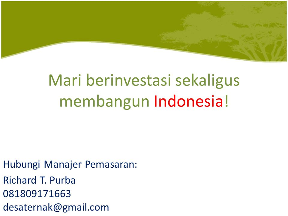 Mari berinvestasi sekaligus membangun Indonesia. Hubungi Manajer Pemasaran: Richard T.