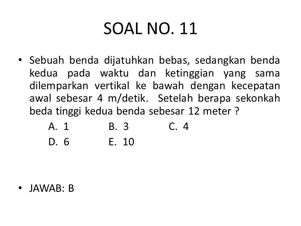 SOAL NO. 11 • Sebuah benda dijatuhkan bebas, sedangkan benda kedua pada waktu dan ketinggian yang sama dilemparkan vertikal ke bawah dengan kecepatan