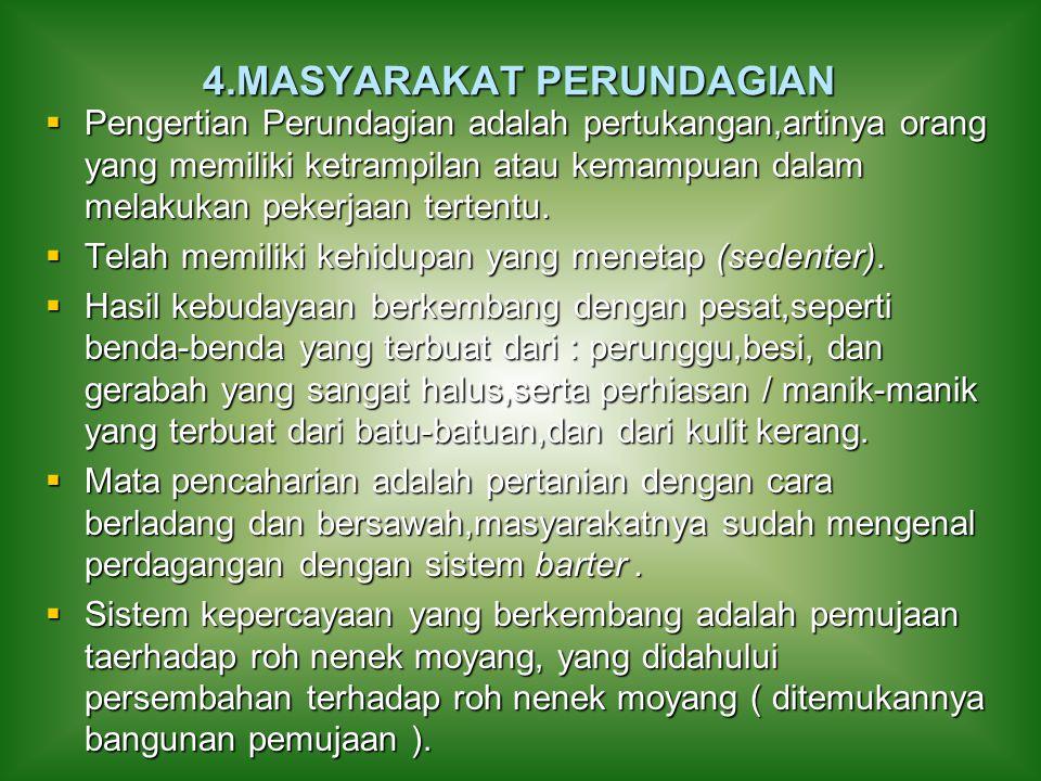 4.MASYARAKAT PERUNDAGIAN  Pengertian Perundagian adalah pertukangan,artinya orang yang memiliki ketrampilan atau kemampuan dalam melakukan pekerjaan