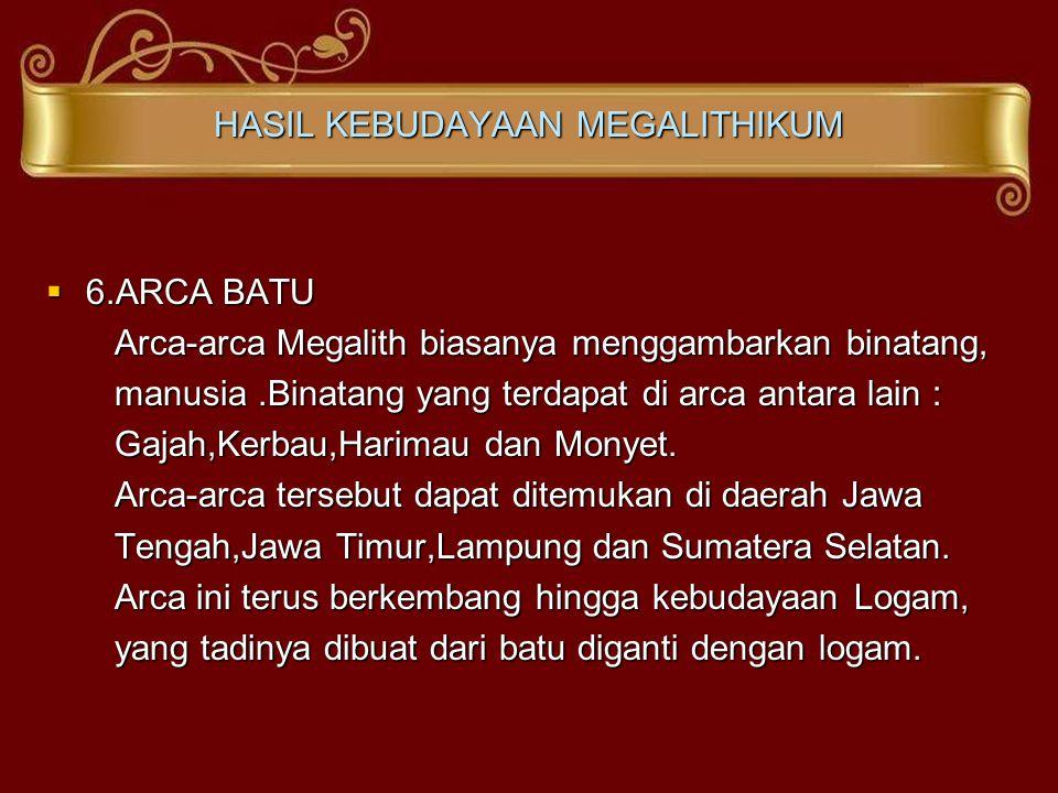 HASIL KEBUDAYAAN MEGALITHIKUM  6.ARCA BATU Arca-arca Megalith biasanya menggambarkan binatang, Arca-arca Megalith biasanya menggambarkan binatang, ma