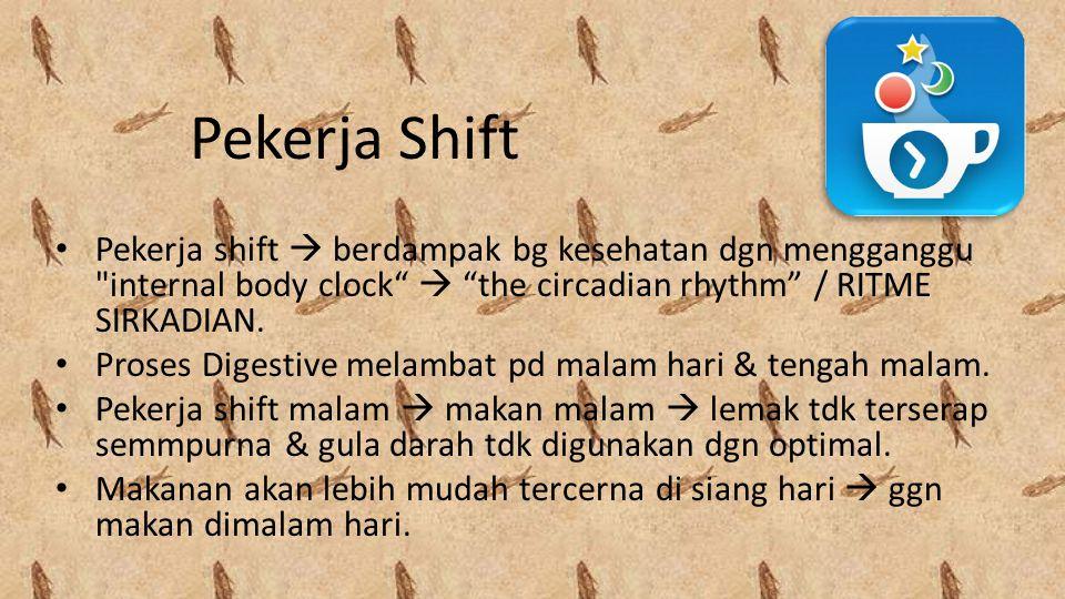 Pekerja Shift • Pekerja shift  berdampak bg kesehatan dgn mengganggu