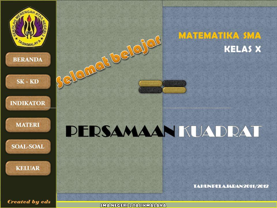 TAHUN PELAJARAN 2011/2012 BERANDA SK - KD INDIKATOR MATERI SOAL-SOAL KELUAR Created by eds MATEMATIKA SMA KELAS X