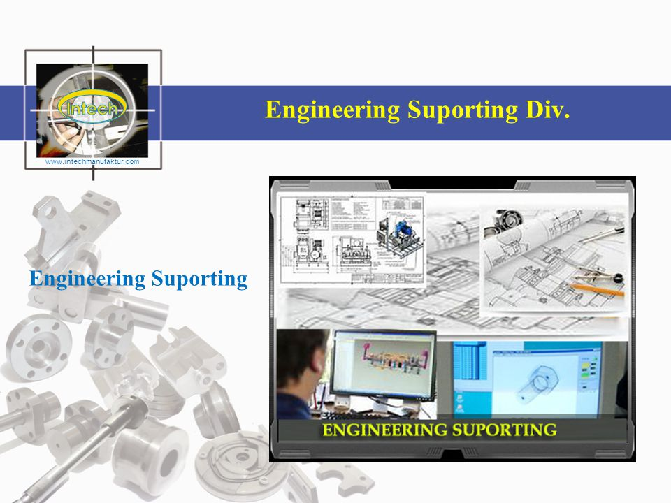 Engineering Suporting Div. Engineering Suporting www.intechmanufaktur.com
