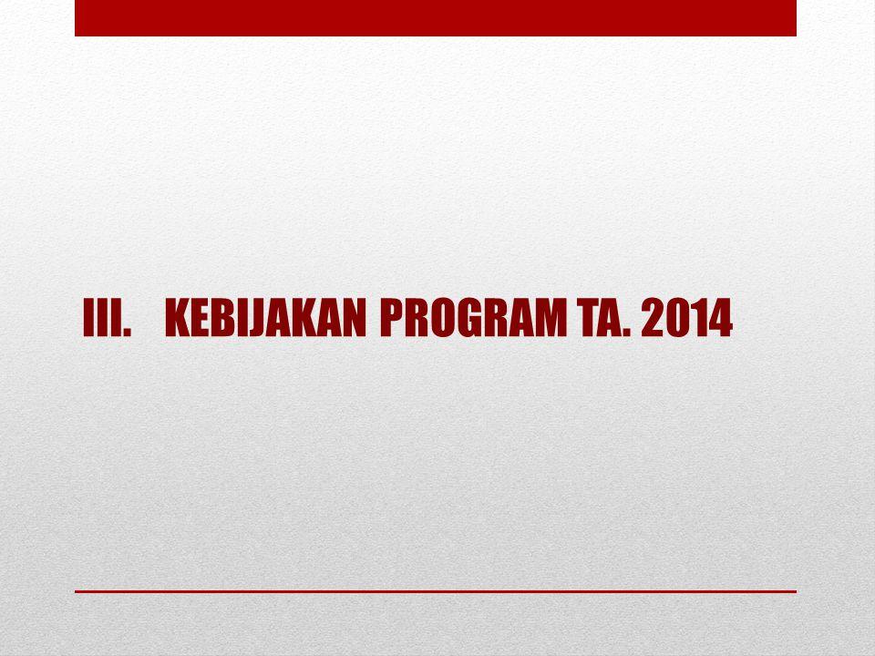III.KEBIJAKAN PROGRAM TA. 2014
