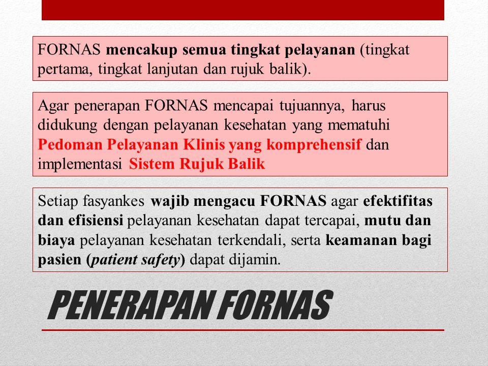 FORNAS mencakup semua tingkat pelayanan (tingkat pertama, tingkat lanjutan dan rujuk balik). Setiap fasyankes wajib mengacu FORNAS agar efektifitas da