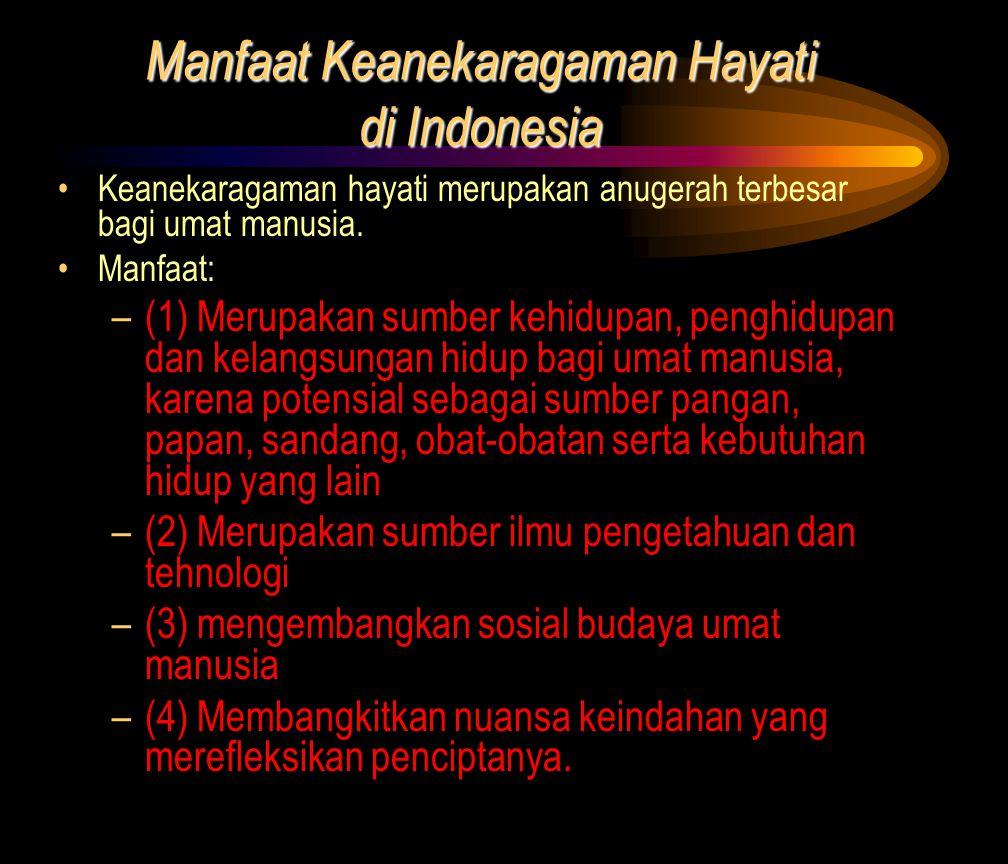 Manfaat Keanekaragaman Hayati di Indonesia •Keanekaragaman hayati merupakan anugerah terbesar bagi umat manusia. •Manfaat: –(1) Merupakan sumber kehid