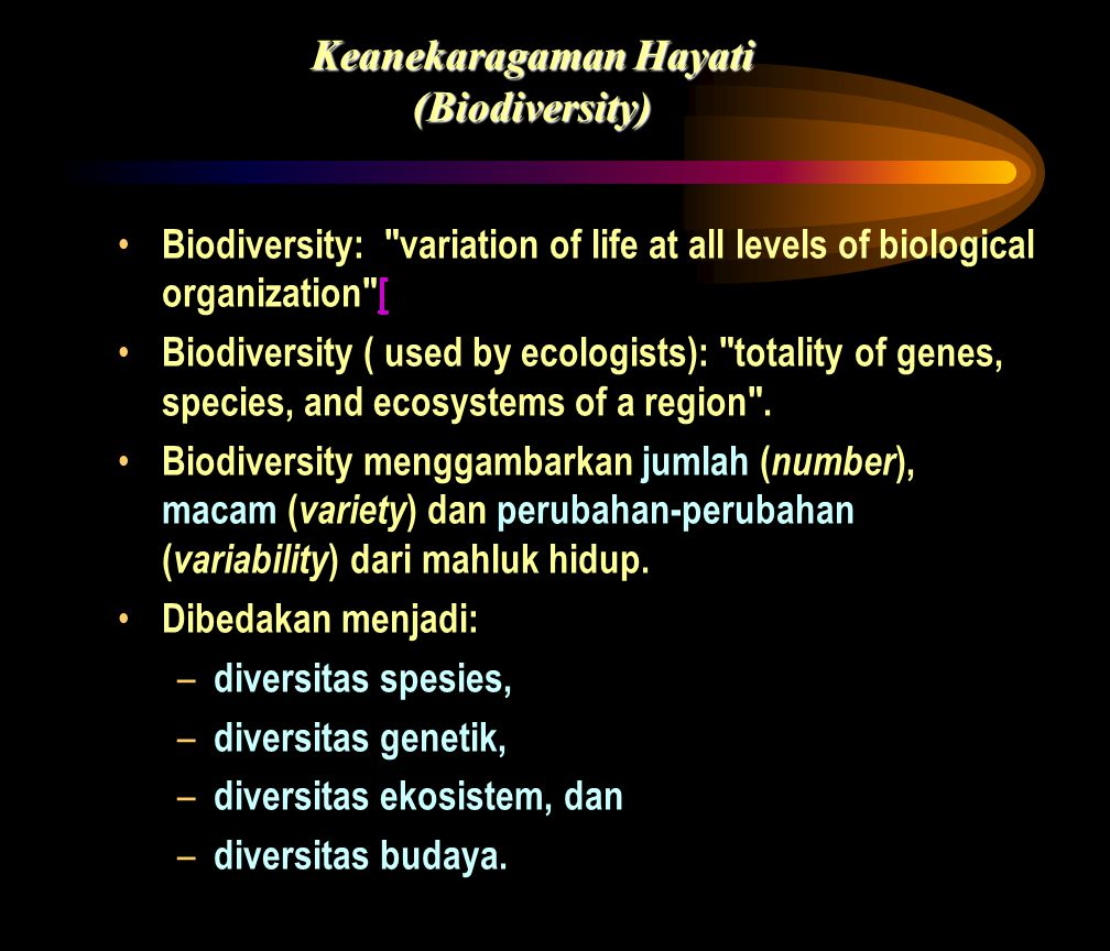 • Variety of different species ( species diversity ), • Genetic variability among individuals within each species ( genetic diversity ), • variety of ecosystems ( ecological diversity ),