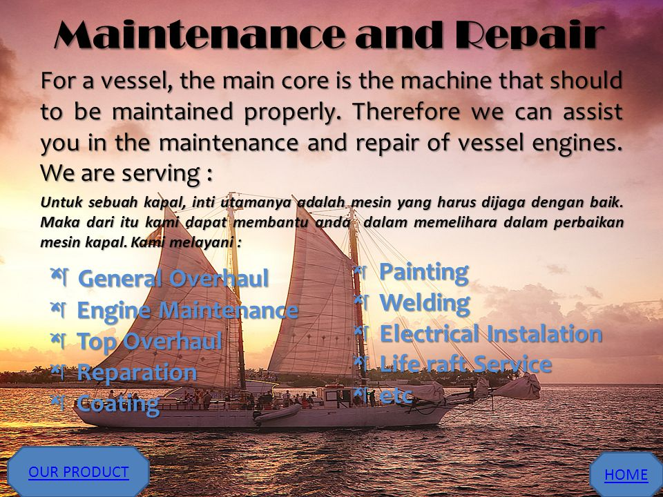 Maintenance and Repair For a vessel, the main core is the machine that should to be maintained properly. Therefore we can assist you in the maintenanc