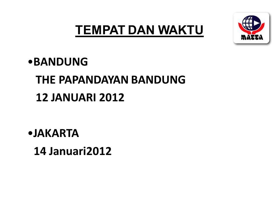 •BANDUNG THE PAPANDAYAN BANDUNG 12 JANUARI 2012 •JAKARTA 14 Januari2012 TEMPAT DAN WAKTU