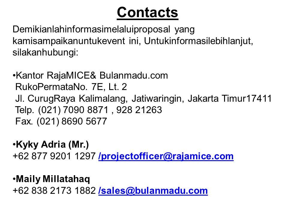 Demikianlahinformasimelaluiproposal yang kamisampaikanuntukevent ini, Untukinformasilebihlanjut, silakanhubungi: •Kantor RajaMICE& Bulanmadu.com RukoP