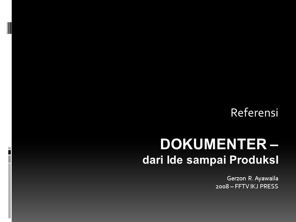 Referensi DOKUMENTER – dari Ide sampai ProduksI Gerzon R. Ayawaila 2008 – FFTV IKJ PRESS