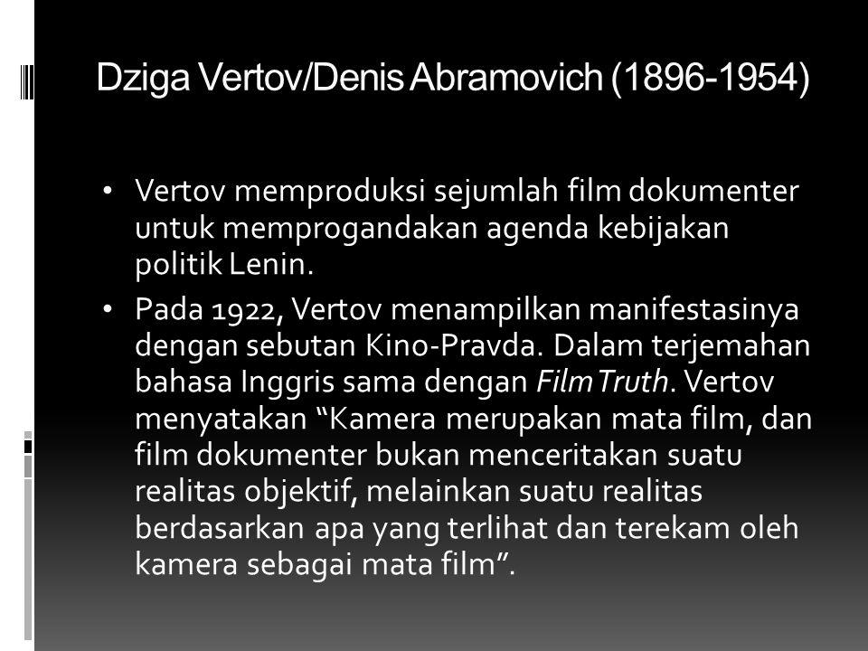 Dziga Vertov/Denis Abramovich (1896-1954) • Vertov memproduksi sejumlah film dokumenter untuk memprogandakan agenda kebijakan politik Lenin. • Pada 19