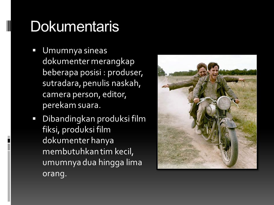 Dokumentaris  Umumnya sineas dokumenter merangkap beberapa posisi : produser, sutradara, penulis naskah, camera person, editor, perekam suara.  Diba