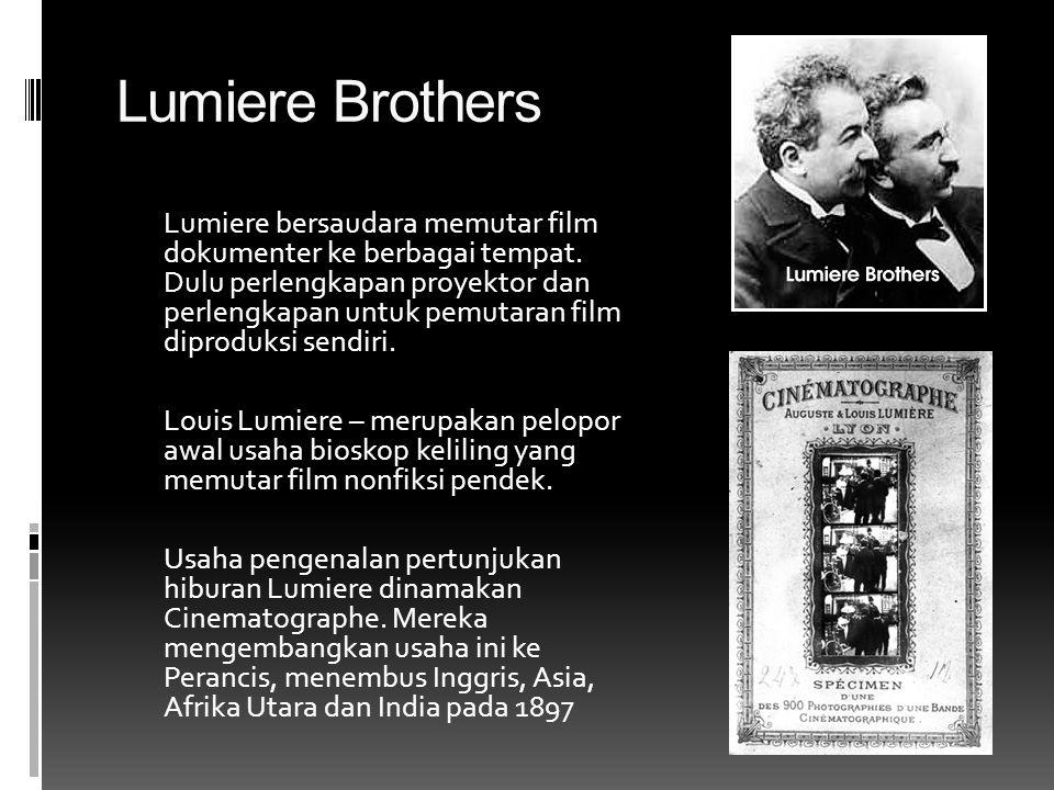 Lumiere Brothers Lumiere bersaudara memutar film dokumenter ke berbagai tempat. Dulu perlengkapan proyektor dan perlengkapan untuk pemutaran film dipr