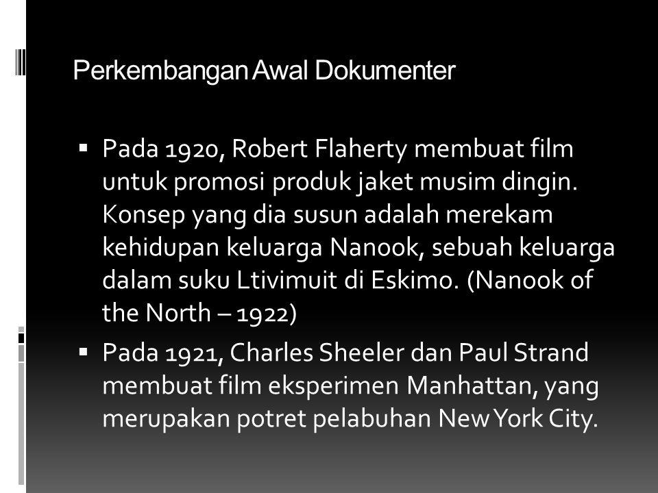 Perkembangan Awal Dokumenter  Pada 1920, Robert Flaherty membuat film untuk promosi produk jaket musim dingin. Konsep yang dia susun adalah merekam k