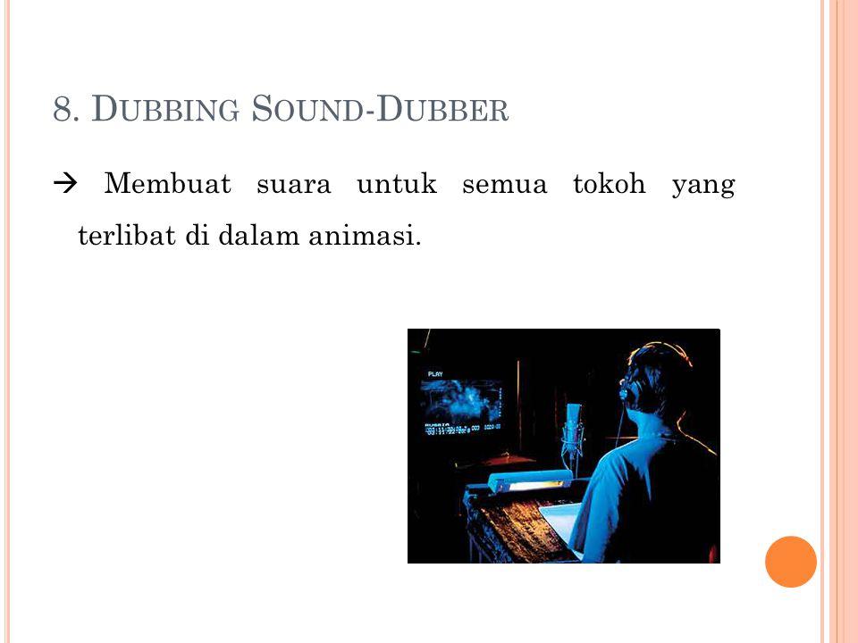 8. D UBBING S OUND -D UBBER  Membuat suara untuk semua tokoh yang terlibat di dalam animasi.