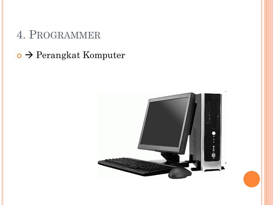 4. P ROGRAMMER  Perangkat Komputer