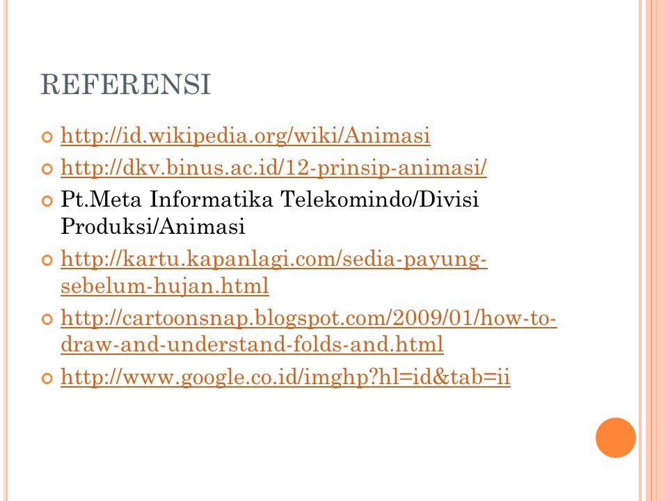 REFERENSI http://id.wikipedia.org/wiki/Animasi http://dkv.binus.ac.id/12-prinsip-animasi/ Pt.Meta Informatika Telekomindo/Divisi Produksi/Animasi http