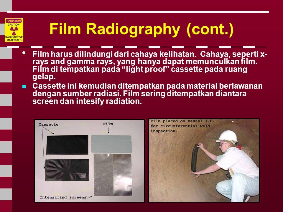 Film Radiography (cont.) • Film harus dilindungi dari cahaya kelihatan. Cahaya, seperti x- rays and gamma rays, yang hanya dapat memunculkan film. Fil