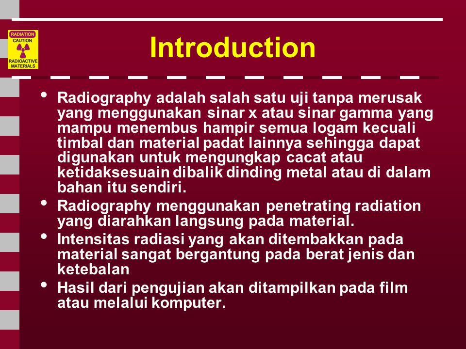 Introduction • Radiography adalah salah satu uji tanpa merusak yang menggunakan sinar x atau sinar gamma yang mampu menembus hampir semua logam kecual
