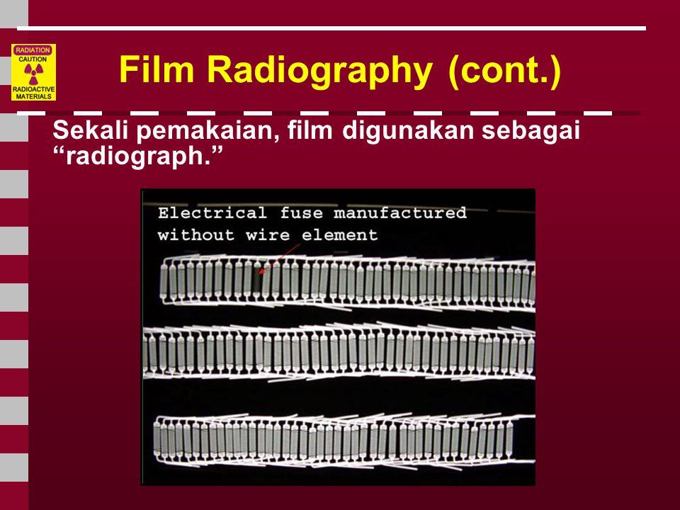 """Film Radiography (cont.) Sekali pemakaian, film digunakan sebagai """"radiograph."""""""