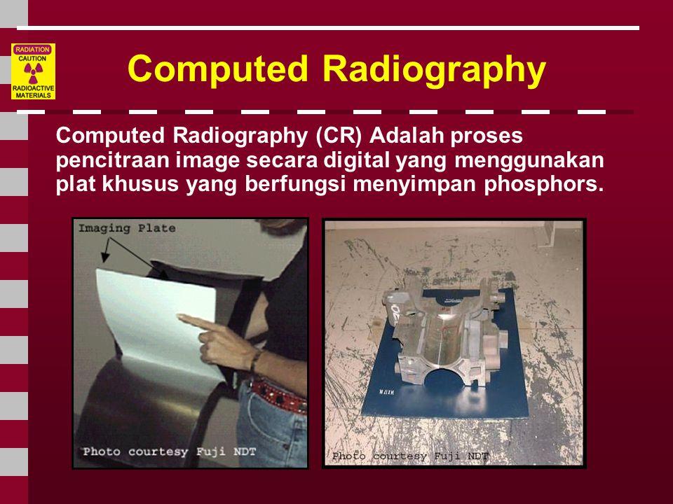 Computed Radiography Computed Radiography (CR) Adalah proses pencitraan image secara digital yang menggunakan plat khusus yang berfungsi menyimpan pho