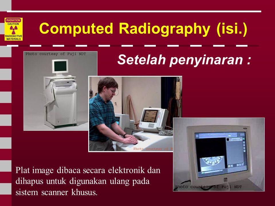 Computed Radiography (isi.) Setelah penyinaran : Plat image dibaca secara elektronik dan dihapus untuk digunakan ulang pada sistem scanner khusus..