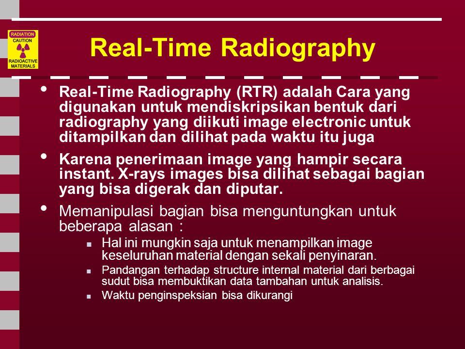 Real-Time Radiography • Real-Time Radiography (RTR) adalah Cara yang digunakan untuk mendiskripsikan bentuk dari radiography yang diikuti image electr
