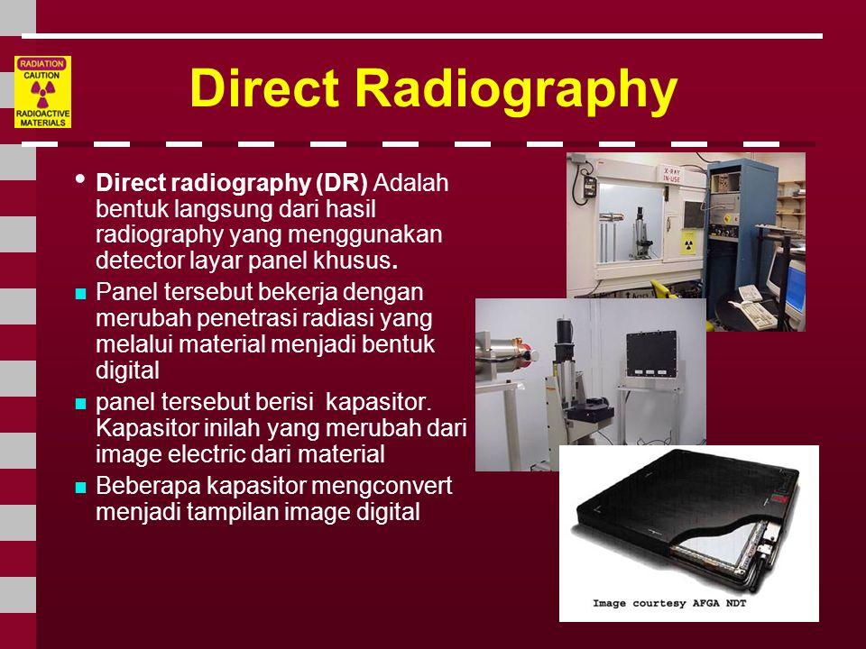 Direct Radiography • Direct radiography (DR) Adalah bentuk langsung dari hasil radiography yang menggunakan detector layar panel khusus.  Panel terse