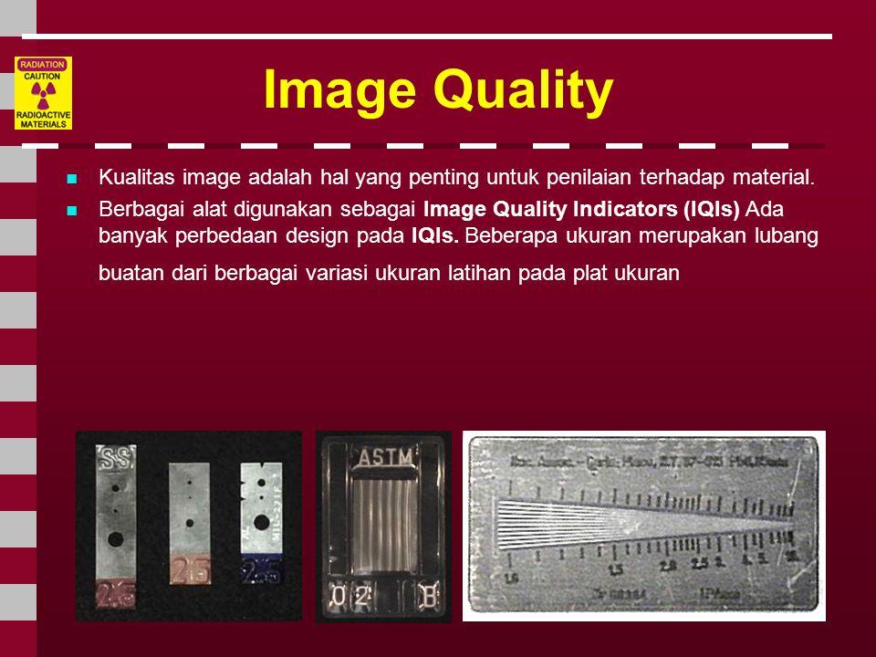 Image Quality  Kualitas image adalah hal yang penting untuk penilaian terhadap material.  Berbagai alat digunakan sebagai Image Quality Indicators (