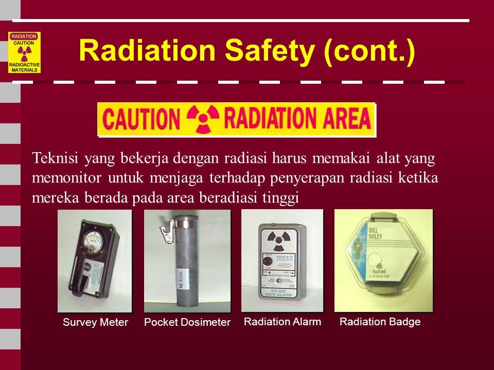 Teknisi yang bekerja dengan radiasi harus memakai alat yang memonitor untuk menjaga terhadap penyerapan radiasi ketika mereka berada pada area beradia