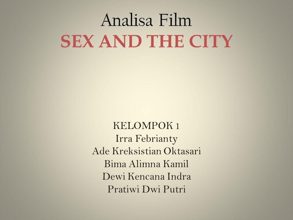 Analisa Film SEX AND THE CITY KELOMPOK 1 Irra Febrianty Ade Kreksistian Oktasari Bima Alimna Kamil Dewi Kencana Indra Pratiwi Dwi Putri