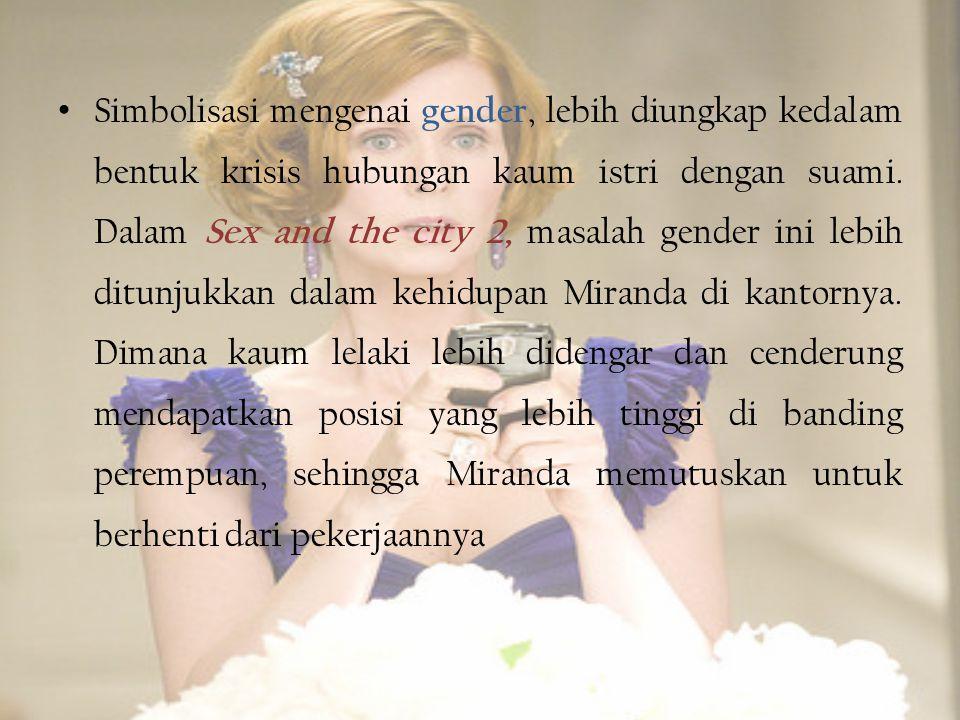 • Simbolisasi mengenai gender, lebih diungkap kedalam bentuk krisis hubungan kaum istri dengan suami.