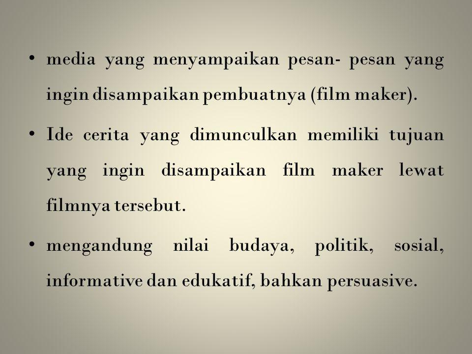 • media yang menyampaikan pesan- pesan yang ingin disampaikan pembuatnya (film maker). • Ide cerita yang dimunculkan memiliki tujuan yang ingin disamp