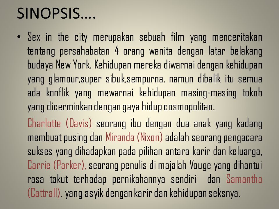 SINOPSIS…. • Sex in the city merupakan sebuah film yang menceritakan tentang persahabatan 4 orang wanita dengan latar belakang budaya New York. Kehidu