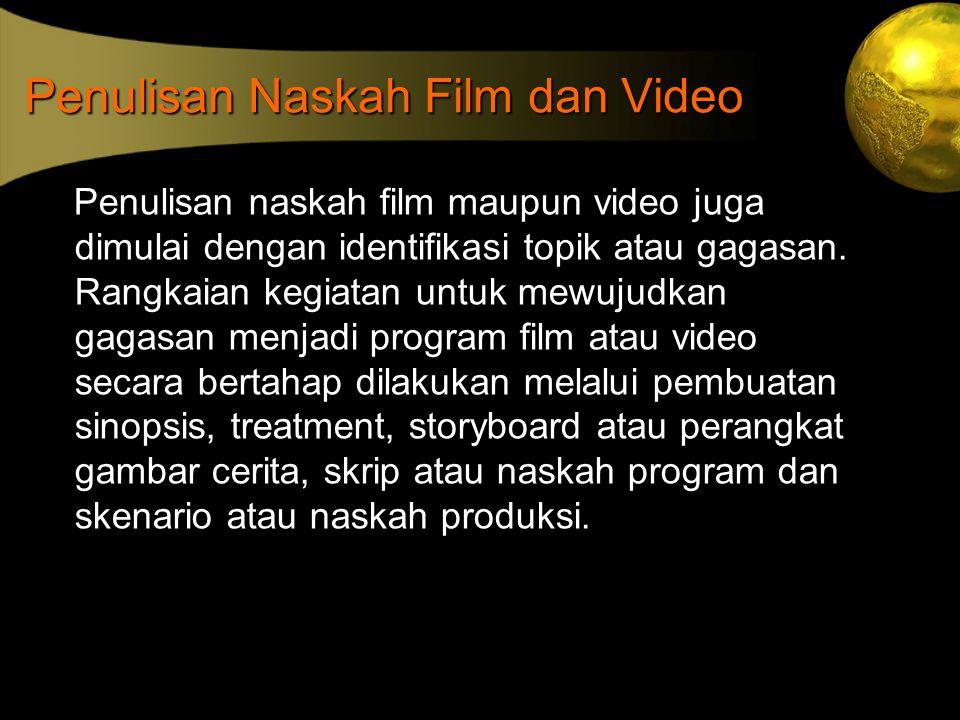 Penulisan Naskah Film dan Video Penulisan naskah film maupun video juga dimulai dengan identifikasi topik atau gagasan. Rangkaian kegiatan untuk mewuj