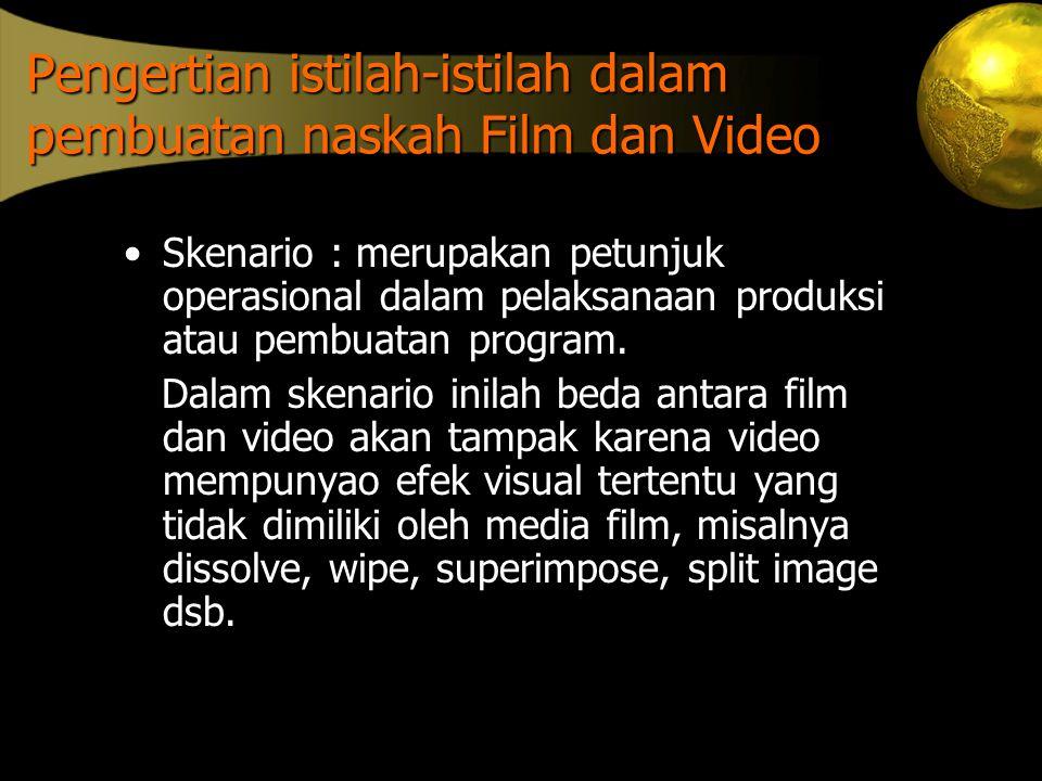 Pengertian istilah-istilah dalam pembuatan naskah Film dan Video •Skenario : merupakan petunjuk operasional dalam pelaksanaan produksi atau pembuatan