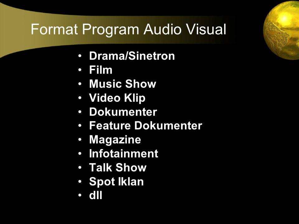 •Drama/Sinetron •Film •Music Show •Video Klip •Dokumenter •Feature Dokumenter •Magazine •Infotainment •Talk Show •Spot Iklan •dll Format Program Audio