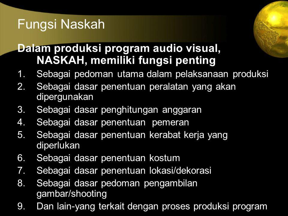 Fungsi Naskah Dalam produksi program audio visual, NASKAH, memiliki fungsi penting 1.Sebagai pedoman utama dalam pelaksanaan produksi 2.Sebagai dasar