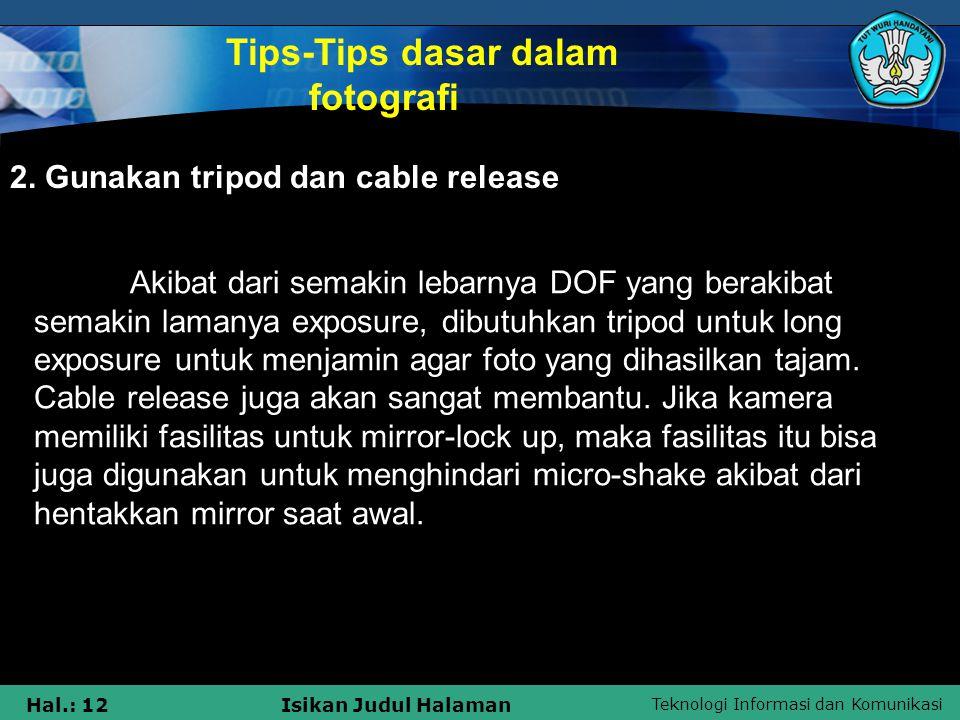 Teknologi Informasi dan Komunikasi Hal.: 11Isikan Judul Halaman Tips-Tips dasar dalam Fotografi 1. Maksimalkan Depth of Field (DoF) Sebuah pendekatan