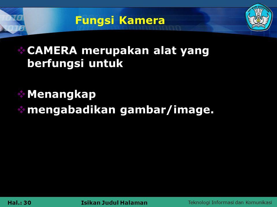 Teknologi Informasi dan Komunikasi Hal.: 29Isikan Judul Halaman Cahaya dalam Photografi  Cahaya dalam fotografi contohnya  sinar-X  lampu sorot  juga lampu kilat (blits)  Lampu strobo  Sinar Inframerah