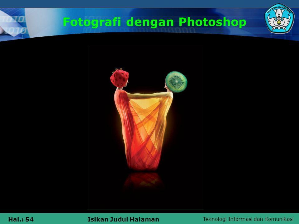 Teknologi Informasi dan Komunikasi Hal.: 53Isikan Judul Halaman Fotografi dengan Photoshop