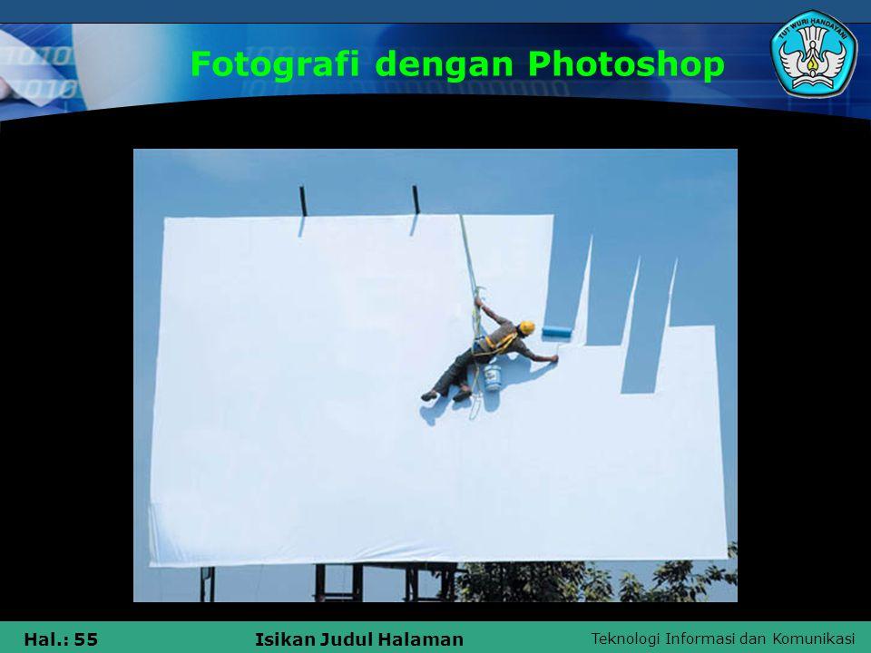 Teknologi Informasi dan Komunikasi Hal.: 54Isikan Judul Halaman Fotografi dengan Photoshop
